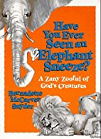 Have You Ever Seen an Elephant Sneeze?: A…