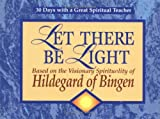 John J. Kirvan: Let There Be Light: Based on the Visionary Spirituality of Hildegard of Bingen (30 Days with a Great Spiritual Teacher)