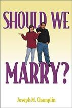 Should We Marry? by Joseph M. Champlin