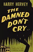 The Damned Don't Cry by Harry Hervey