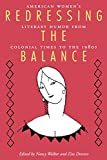 Walker, Nancy: Redressing the Balance: American Women&#39;s Literary Humor from Colonial Times to the 1980s