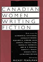 Canadian Women: Writing Fiction by Mickey…