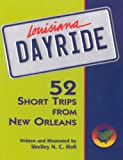 Holl, Shelley N. C.: Louisiana Dayride: 52 Short Trips from New Orleans