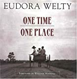 Welty, Eudora: One Time, One Place: Mississippi in the Depression  A Snapshot Album