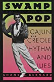 Bernard, Shane K.: Swamp Pop: Cajun and Creole Rhythm and Blues