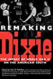 McMillen, Neil R.: Remaking Dixie: The Impact of World War II on the American South