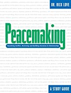 Peacemaking : A Study Guide by Rick Love
