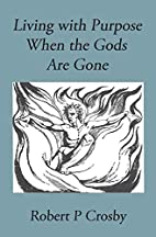 Living With Purpose When the Gods Are Gone…