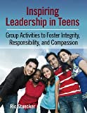 Ric Stuecker: Inspiring Leadership in Teens: Group Activities to Foster Integrity, Responsibility, and Compassion (Book and CD)