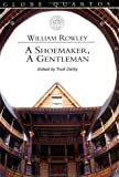 Rowley, William: A Shoemaker and a Gentleman (Globe Quartos)