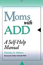 Moms with ADD: A Self-Help Manual by…