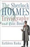 Kaska, Kathleen: The Sherlock Holmes Triviography and Quiz Book