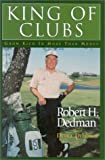 Robert H. Dedman: King of Clubs: Grow Rich in More Than Money