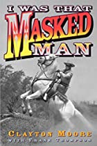 I Was That Masked Man by Clayton Moore