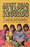 Knight, Judson: Abbey Road to Zapple Records: A Beatles Encyclopedia