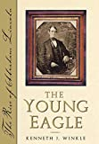 Winkle, Kenneth J.: The Young Eagle: The Rise of Abraham Lincoln