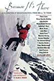 Weber, Alan: Because It's There: A Celebration of Mountaineering from 200 B.C. to Today