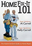 Carrell, Al: Home Fix-It 101: The Anyone-Can-Do-It Guide to Home Repair