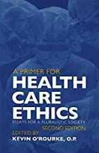 A Primer for Health Care Ethics: Essays for…