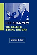 Lee Kuan Yew: The Beliefs Behind the Man by…