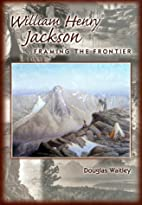 William Henry Jackson: Framing the Frontier…