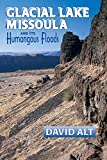 Alt, David D.: Glacial Lake Missoula and Its Humongous Flood: And Its Humongous Floods