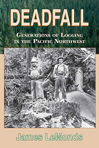 deadfall-generations-of-logging-in-the-pacific-northwest