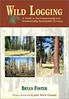 Wild Logging: A Guide to Environmentally and…