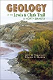 Murphy, Edward C.: Geology of the Lewis & Clark Trail in North Dakota