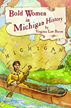 Bold Women in Michigan History by Virginai…