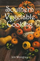 Southern Vegetable Cooking by Jon Wongrey