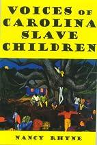 Voices of Carolina Slave Children by Nancy…
