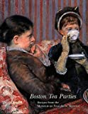 Museum of Fine Arts Boston: Boston Tea Parties: Recipes from the Museum of Fine Arts, Boston