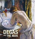 Degas and the Nude by George T. M.…