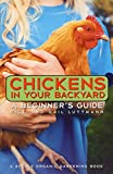 Luttmann, Rick: Chickens in Your Backyard: A Beginner&#39;s Guide