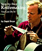 Step-By-Step Knifemaking: You Can Do It! by…