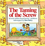 Barry, Dave: The Taming of the Screw : How to Sidestep Several Million Homeowner's Problems