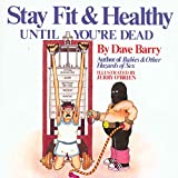 Yepsen, Roger B.: Stay Fit and Healthy until You're Dead