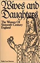 Wives and daughters : the women of sixteenth…