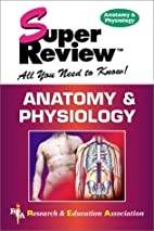 Anatomy & Physiology Super Review by The…