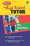 The Editors of REA: High School Pre-Calculus Tutor (High School Tutors Study Guides)