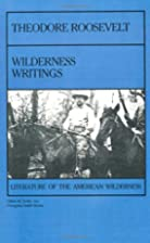 Theodore Roosevelt: Wilderness Writing…