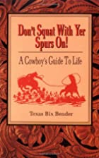 Don't Squat With Yer Spurs On! by Texas Bix…