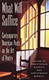 Buckley, Christopher: What Will Suffice : Contemporary American Poets on the Art of Poetry