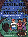 White, Linda: Cooking on a Stick: Campfire Recipes for Kids
