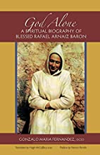 God Alone: A Spiritual Biography of Blessed…