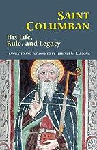 Saint Columban: His Life, Rule, and Legacy…