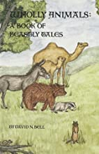 Wholly Animals: A Book of Beastly Tales…