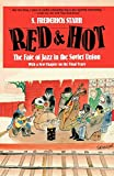 S. Frederick Starr: Red and Hot: The Fate of Jazz in the Soviet Union
