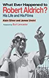 Silver, Alain: What Ever Happened to Robert Aldrich?: His Life and His Films
